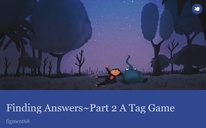 Finding Answers~Part 2 A Tag Game