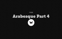Arabesque Part 4
