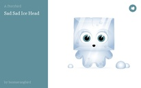 Sad Sad Ice Head