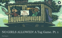 NO GIRLS ALLOWED! A Tag Game. Pt. 1