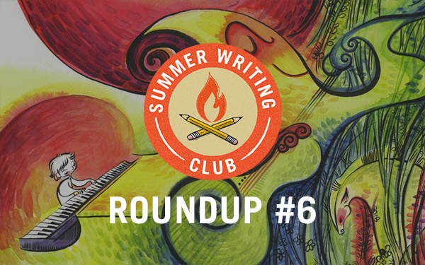 Summer Writing Club Roundup #6