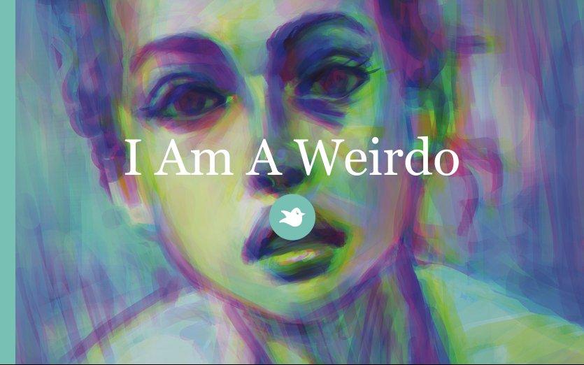 I Am A Weirdo