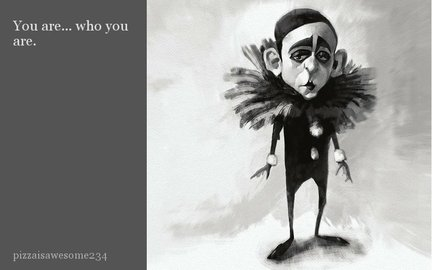 You are... who you are.