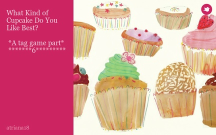 What Kind of Cupcake Do You Like Best?   *A tag game part*  *******6*********
