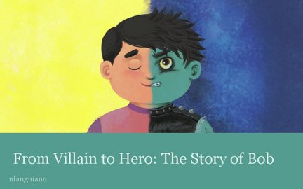 From Villain to Hero: The Story of Bob