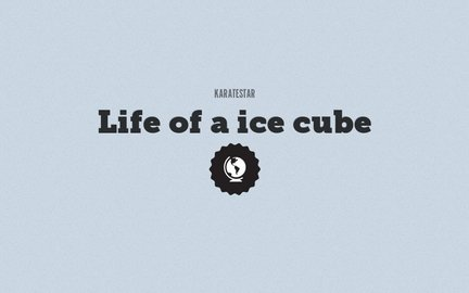 Life of a ice cube