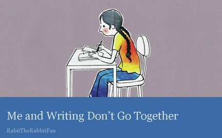 Me and Writing Don't Go Together