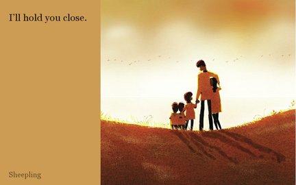 I'll hold you close.