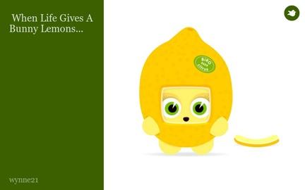 When Life Gives A Bunny Lemons...