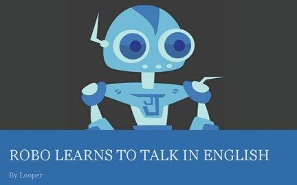 ROBO LEARNS TO TALK IN ENGLISH