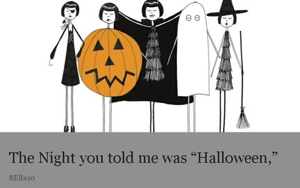 "The Night you told me was ""Halloween,"""