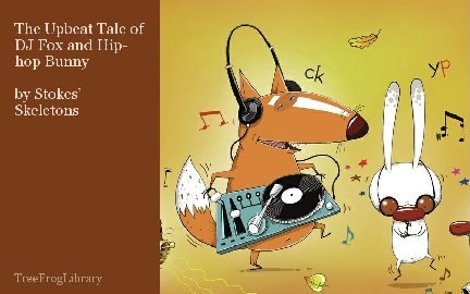 The Upbeat Tale of DJ Fox and Hip-hop Bunny  by Stokes' Skeletons