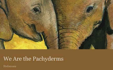 We Are the Pachyderms