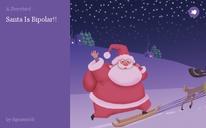 Santa Is Bipolar!!