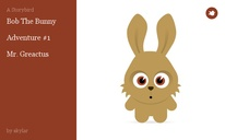 Bob The Bunny  Adventure #1  Mr. Greactus