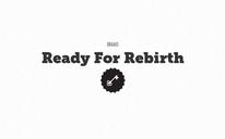 Ready For Rebirth