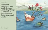 Bunnies in Flowerpots, Mice inside Teacups, and Pulling Strings: A collection of short stories for both children and adults
