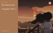 The Princess Life  A tag game~Part 3