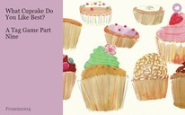 What Cupcake Do You Like Best?  A Tag Game Part Nine