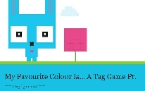 My Favourite Colour Is... A Tag Game Pt. 1