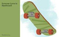 Everyone Loves to Skateboard!