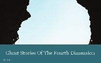 Ghost Stories Of The Fourth Dimension