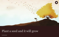 Plant a seed and it will grow