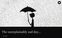 The unexplainably sad day...