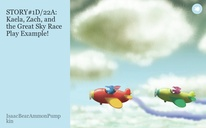 STORY#1D/22A: Kaela, Zach, and the Great Sky Race Play Example!