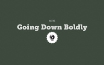 Going Down Boldly
