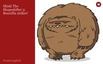 Minki The Shapeshifter 3: Bearzilla strikes!