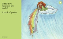 Is this how rainbows are made?  A book of poetry