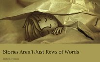 Stories Aren't Just Rows of Words