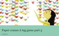 Paper cranes A tag game part 3