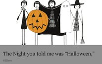 """The Night you told me was """"Halloween,"""""""