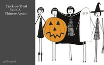 Trick-or-Treat  With A  Chinese Accent