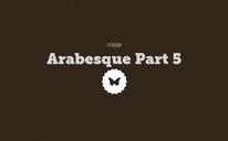 Arabesque Part 5