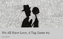 We All Have Love, A Tag Game #2