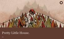Pretty Little House.