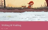 Writing & Waiting