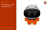 Hi my name is Bob the spaceman.