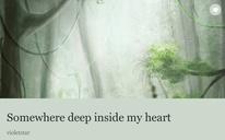 Somewhere deep inside my heart