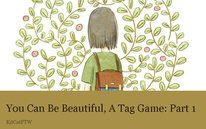 You Can Be Beautiful, A Tag Game: Part 1