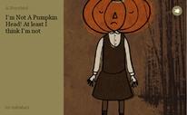 I'm Not A Pumpkin Head! At least I think I'm not