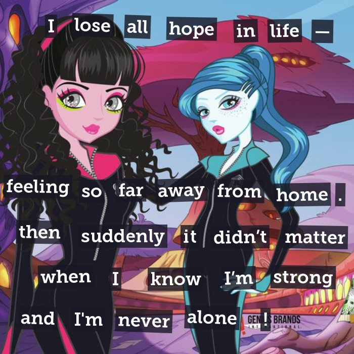 I lose all hope in life - feeling so far away from home. then suddenly it didn't matter when I know I'm strong and I'm never alone.