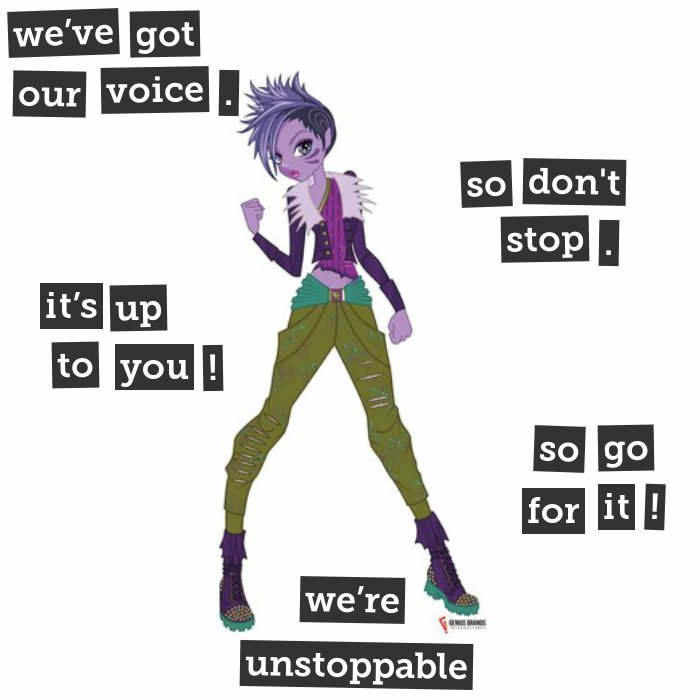 We've got our voice. so don't stop. it's up to you! so go for it! we're unstoppable.