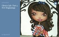 Olivia's Life: Part 3 New Beginnings