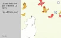 Let Me Introduce You to Fiddol-De-Fawg  (An odd little dog)